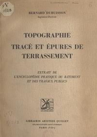 Bernard Dubuisson - Topographie, tracé et épures de terrassement.