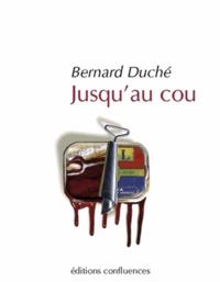 Bernard Duché - Jusqu'au cou.