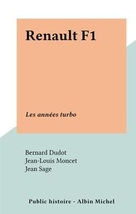 Bernard Dudot et Jean-Louis Moncet - Renault F1 - Les années turbo.