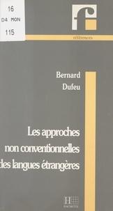 Bernard Dufeu et Sophie Moirand - Les approches non conventionnelles des langues étrangères.