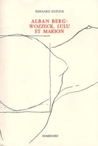 "Bernard Dufour - Alban Berg - ""Wozzeck"", ""Lulu"" et Marion."