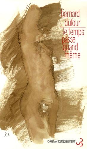 Bernard Dufour - Le temps passe quand même.