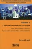 Bernard Dugué - Architecture, énergie et ingénierie - Volume 1, L'information et la scène du monde : de la philosophie à la science, l'univers des formes et des communications.