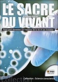 Bernard Dugué - Le sacre du vivant - Essai post-darwinien sur l'essence de la vie et son évolution.