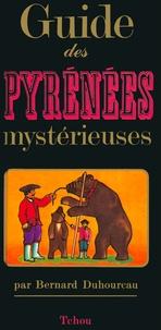 Bernard Duhourcau - GUIDE DES PYRENEES MYSTERIEUSES.