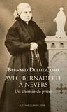 Bernard Dullier - Avec Bernadette à Nevers - Un chemin de prière.