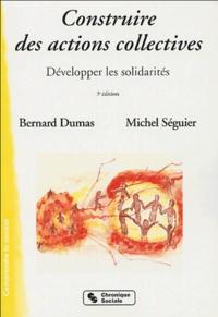 Bernard Dumas et Michel Seguier - Construire des actions collectives - Développer les solidarités.