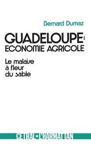 Bernard Dumaz - Guadeloupe : économie agricole - Le malaise à fleur de sable.