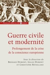 Bernard Dumont et Gilles Dumont - Guerre civile et modernité - Prolongement de la crise de la conscience européenne.