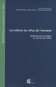 Bernard Dumont et Gilles Dumont - La culture du refus de l'ennemi - Modérantisme et religion au seuil du XXIe siècle.