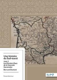 Bernard Dumont - Une histoire du Sud-ouest Tome 1 : Les derniers ducs de la Vasconie souveraine.