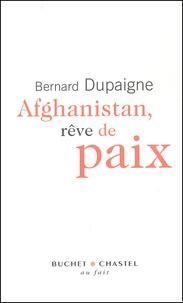 Bernard Dupaigne - Afghanistan, rêve de paix.