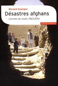 Bernard Dupaigne - Désastres afghans - Carnets de route, 1963-2014.