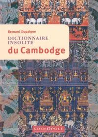 Bernard Dupaigne - Dictionnaire insolite du Cambodge.