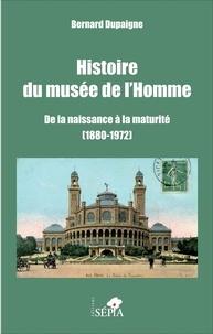 Bernard Dupaigne - Histoire du musée de l'Homme - De la naissance à la maturité (1880-1972).