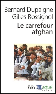 Bernard Dupaigne et Gilles Rossignol - Le carrefour afghan.