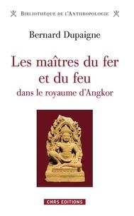 Bernard Dupaigne - Les maîtres du fer et du feu dans le royaume d'Angkor.