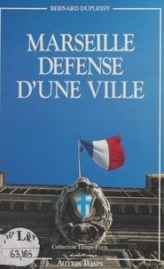 Bernard Duplessy et Thierry Ibert - Marseille, défense d'une ville.