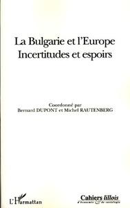 Bernard Dupont et Michel Rautenberg - Cahiers lillois d'économie et de sociologie Hors-série : La Bulgarie et l'Europe - Incertitudes et espoirs.