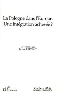 Bernard Dupont et Maryline Dupont-Dobrzynski - La Pologne dans l'Europe - Une intégration achevée ?.
