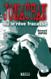 "Bernard Dupuis - Jonathan ou ""le reve fracassé""."