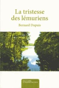 Bernard Dupuis - Le Tristesse des lémuriens.