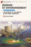 Bernard Durand - Energie et environnement - Les risques et les enjeux d'une crise annoncée.