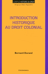 """Bernard Durand - Introduction historique au droit colonial - Un ordre """"au gré des vents""""."""