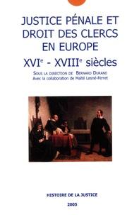 Bernard Durand - Justice pénale et droit des clercs en Europe (XVIe-XVIIIe siècles).