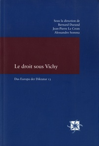 Bernard Durand et Jean-Pierre Le Crom - Le droit sous Vichy.