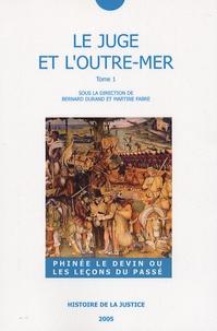Bernard Durand et Martine Fabre - Le juge et l'Outre-mer - Tome 1, Phinée le devin ou les leçons du passé.