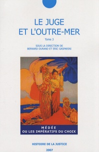 Bernard Durand et Eric Gasparini - Le juge et l'Outre-mer - Tome 3, Médée ou les impératifs du choix.