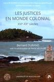 Bernard Durand - Les justices en monde colonial (XVIe-XXe siècles) - Un ordre en recherche de modèles.