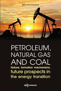 Bernard Durand - Petroleum, natural gas and coal - Nature, formation mechanisms, future prospects in the energy transition.
