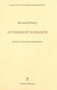 Bernard Durey et Jacques Hochmann - Autismes et humanité.