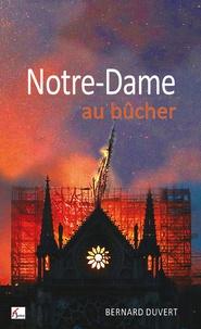 Bernard Duvert - Notre-Dame au bûcher.