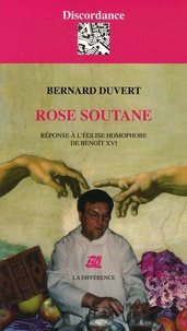 Bernard Duvert - Rose soutane - Réponse à l'Eglise homophobe de Benoît XVI.
