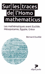 Sur les traces de l'Homo mathematicus- Les mathématiques avant Euclide, Mésopotamie, Egypte, Grèce - Bernard Duvillié |