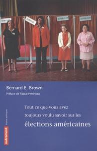 Bernard-E Brown - Tout ce que vous avez toujours voulu savoir sur les élections américaines.