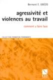 Bernard-E Gbézo - Agressivité et violences au travail - Comment y faire face.