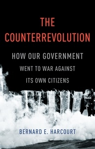 Bernard E. Harcourt - The Counterrevolution - How Our Government Went to War Against Its Own Citizens.