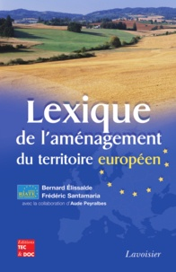 Bernard Elissalde et Frédéric Santamaria - Lexique de l'aménagement du territoire européen.