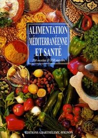 Bernard Ely et Jean-Pierre Amiot - Alimentation méditerranéenne et santé - 250 recettes & 150 auteurs.