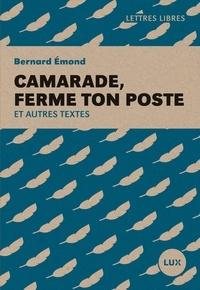 Bernard Emond - Camarade, ferme ton poste - Et autres textes.