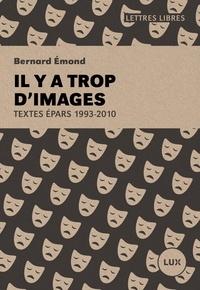 Bernard Emond - Il y a trop d'images - Textes épars: 1993-2010.