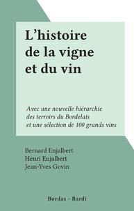Bernard Enjalbert et Henri Enjalbert - L'histoire de la vigne et du vin - Avec une nouvelle hiérarchie des terroirs du Bordelais et une sélection de 100 grands vins.