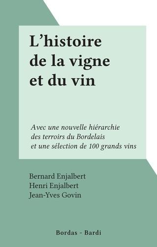 L'histoire de la vigne et du vin. Avec une nouvelle hiérarchie des terroirs du Bordelais et une sélection de 100 grands vins