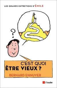 Bernard Ennuyer - C'est quoi être vieux ? - Entretiens avec Emile.