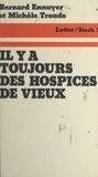 Bernard Ennuyer et Michèle Troude - Il y a toujours des hospices de vieux.