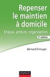 Bernard Ennuyer - Repenser le maintien à domicile - 2e éd. - Enjeux, acteurs, organisation.